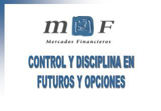 CONTROL Y DISCIPLINA EN FUTUROS Y OPCIONES