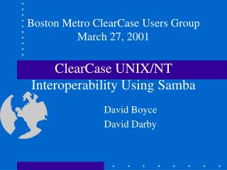 Boston Metro ClearCase Users Group March 27, 2001  ClearCase UNIX