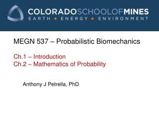 MEGN 537 � Probabilistic Biomechanics Ch.1 � Introduction  Ch.2 � Mathematics of Probability