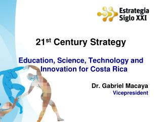 21 st  Century Strategy Education, Science, Technology and Innovation for Costa Rica