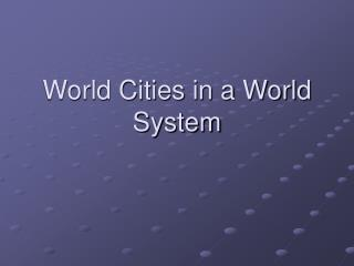 World Cities in a World System