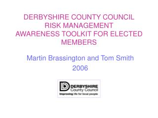 DERBYSHIRE COUNTY COUNCIL RISK MANAGEMENT AWARENESS TOOLKIT FOR ELECTED MEMBERS