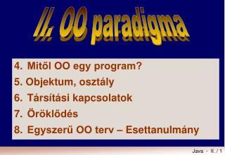 4.Mitől OO egy program? 5. Objektum, osztály 6.Társítási kapcsolatok 7.Öröklődés