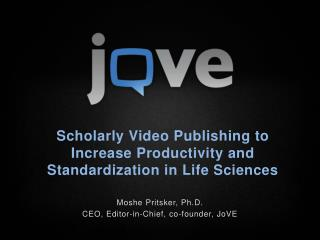 Scholarly Video Publishing to Increase Productivity and Standardization in Life Sciences