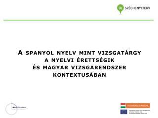A  spanyol nyelv mint vizsgatárgy  a nyelvi érettségik  és magyar vizsgarendszer kontextusában