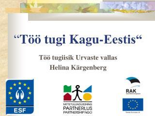 � T�� tugi Kagu-Eestis�