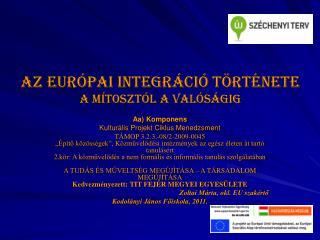 Az európai integráció története A mítosztól a valóságig