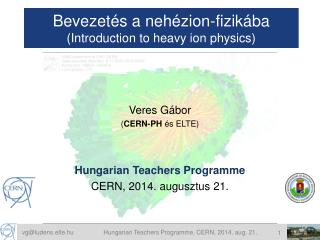 Bevezet és a nehézion-fizikába (Introduction to heavy ion physics)