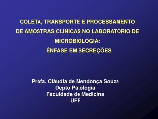 COLETA, TRANSPORTE E PROCESSAMENTO  DE AMOSTRAS CLÍNICAS NO LABORATÓRIO DE  MICROBIOLOGIA: