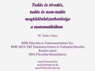 Tudás és tévedés,  tudás és nem-tudás  megkülönböztethetősége  a matematikában Dr. Tanács János