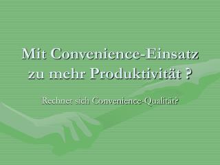 Mit Convenience-Einsatz zu mehr Produktivität ?