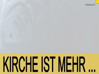 KIRCHE IST MEHR ...