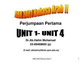 Perjumpaan Pertama Dr.Ab.Halim Mohamad 03-89468665 (p) E-mail: abhalim@fbmk.upm.my