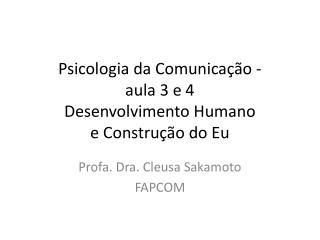 Psicologia da Comunicação - aula 3 e 4 Desenvolvimento Humano e Construção do Eu