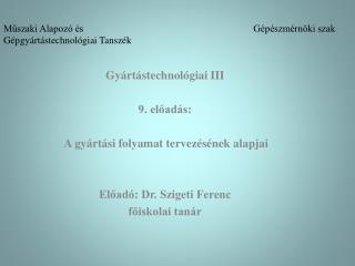 Gyártástechnológiai III 9. előadás:  A gyártási folyamat tervezésének alapjai