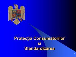 Protecţia Consumatorilor si Standardizarea