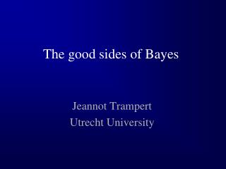 The good sides of Bayes