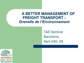 A BETTER MANAGEMENT OF FREIGHT TRANSPORT :  Grenelle de l Environnement