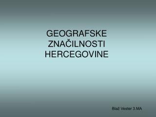 GEOGRAFSKE ZNAČILNOSTI HERCEGOVINE