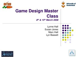 Game Design Master Class 8 th  & 15 th  March 2008