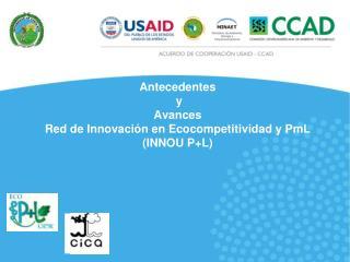 Antecedentes  y  Avances  Red de Innovación en  Ecocompetitividad  y  PmL  (INNOU P+L)