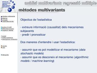 Objectius de l'estadística - extreure informació (causalitat) dels mecanismes    subjacents