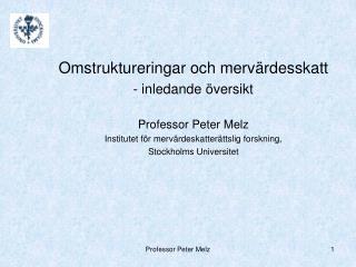 Omstruktureringar och mervärdesskatt   - inledande översikt Professor Peter Melz
