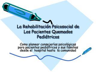 La Rehabilitaci n Psicosocial de Los Pacientes Quemados Pedi tricos
