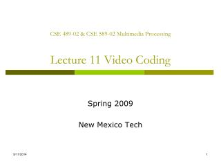 CSE 489-02 & CSE 589-02 Multimedia Processing Lecture 11 Video Coding