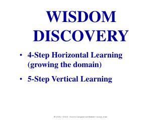 WISDOM DISCOVERY 4-Step Horizontal Learning (growing the domain) 5-Step Vertical Learning