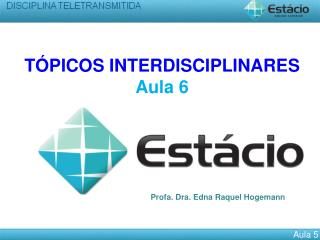 TÓPICOS INTERDISCIPLINARES  Aula 6