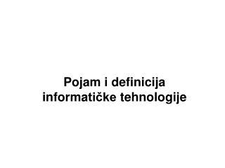 Pojam  i definicija               informa tičke  tehnologije