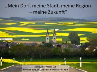 """""""Mein  Dorf, meine Stadt, meine Region –  m eine  Zukunft"""""""