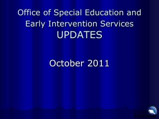 Office of Special Education and Early Intervention Services UPDATES