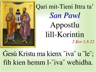 Qari mit-Tieni Ittra  ta'   San Pawl  Appostlu lill-Korintin 2  Kor 1 , 8 - 22