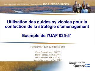Formation PAFI du 26 au 28 octobre 2010 Pierre Beaupré, ing.f., DAFPP