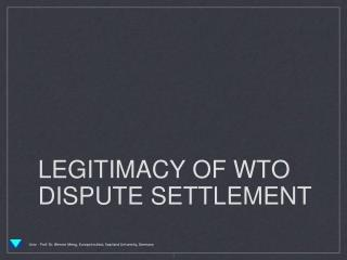 LEGITIMACY OF WTO DISPUTE SETTLEMENT
