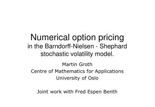 Numerical option pricing in the Barndorff-Nielsen - Shephard stochastic volatility model.