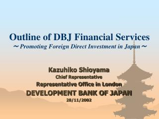 Outline of DBJ Financial Services ~  Promoting Foreign Direct Investment in Japan ~