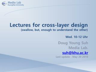 Lectures for cross-layer design (swallow, but, enough to understand the other) Wed. 10-12 Uhr