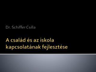 Dr. Schiffer Csilla A csal�d �s  az iskola  kapcsolat�nak fejleszt�se