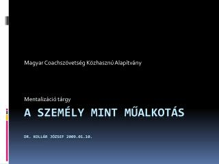 A személy mint műalkotás Dr. Kollár József 2009.01.10.