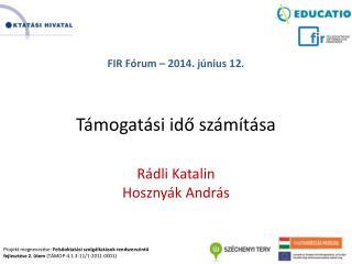 FIR Fórum  – 2014.  június 12. Támogatási idő számítása Rádli Katalin Hosznyák  András