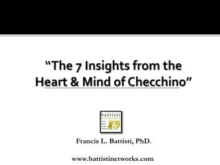 """ The 7 Insights from the  Heart & Mind of  Checchino """