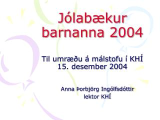 Jólabækur barnanna 2004 Til umræðu á málstofu í KHÍ 15. desember 2004