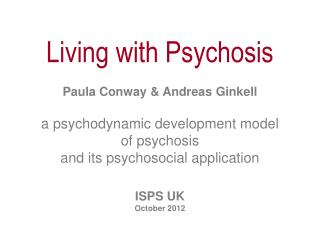 Living with Psychosis Paula Conway & Andreas  Ginkell