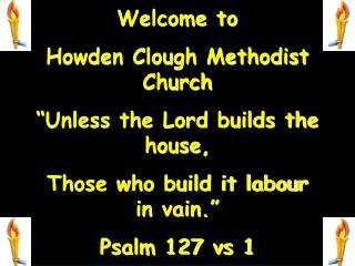 "Welcome to  Howden Clough Methodist Church ""Unless the Lord builds the house,"