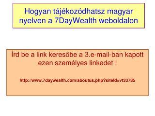 Hogyan tájékozódhatsz magyar nyelven a 7DayWealth weboldalon
