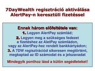 7DayWealth regisztráció aktiválása AlertPay-n keresztüli fizetéssel
