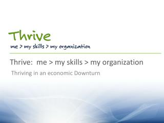 Thrive:  me > my skills > my organization
